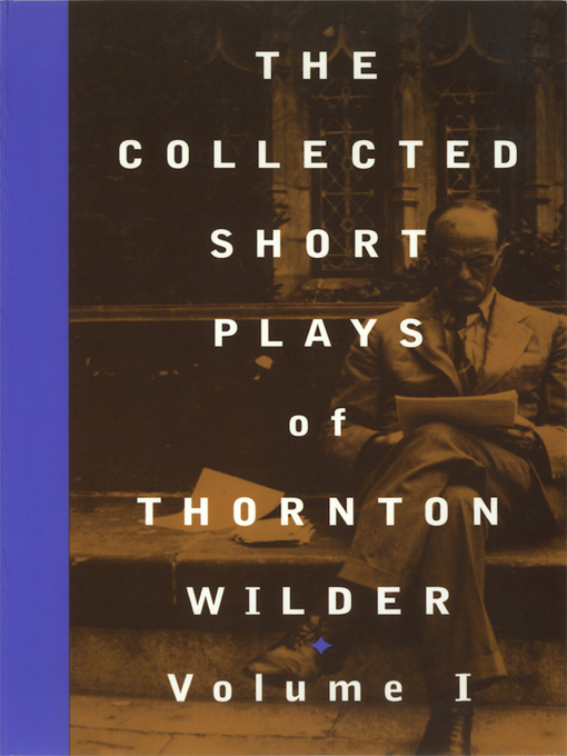 Title details for The Collected Short Plays of Thornton Wilder, Volume I by Thornton Wilder - Available