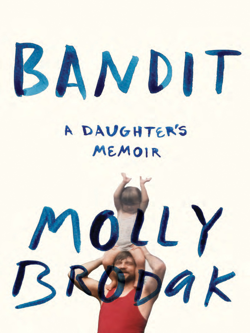 Title details for Bandit by Molly Brodak - Available