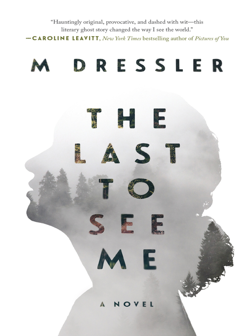 Title details for The Last to See Me by M Dressler - Available