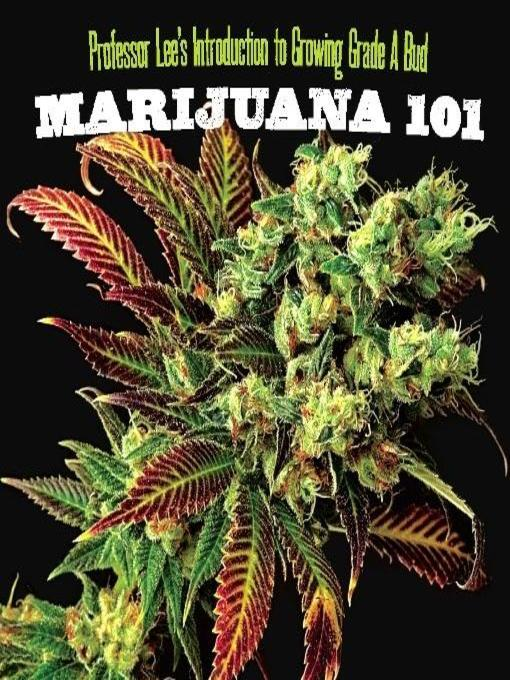 Title details for Marijuana 101 by Professor Lee - Available