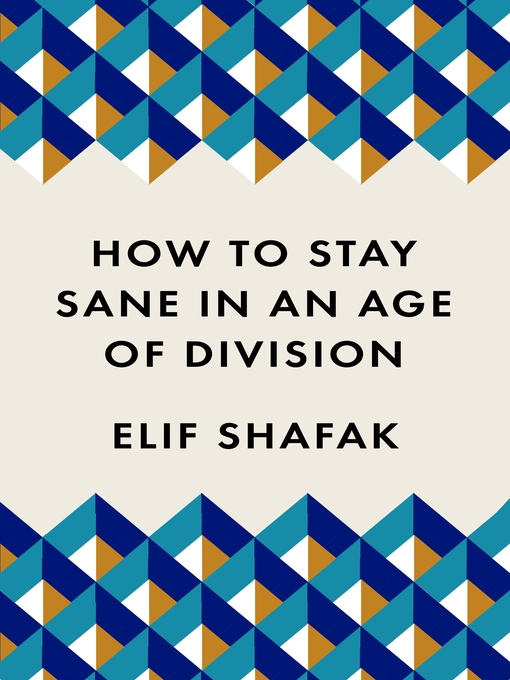 Title details for How to Stay Sane in an Age of Division by Elif Shafak - Available