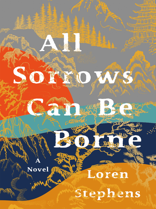 Title details for All Sorrows Can Be Borne by Loren Stephens - Available