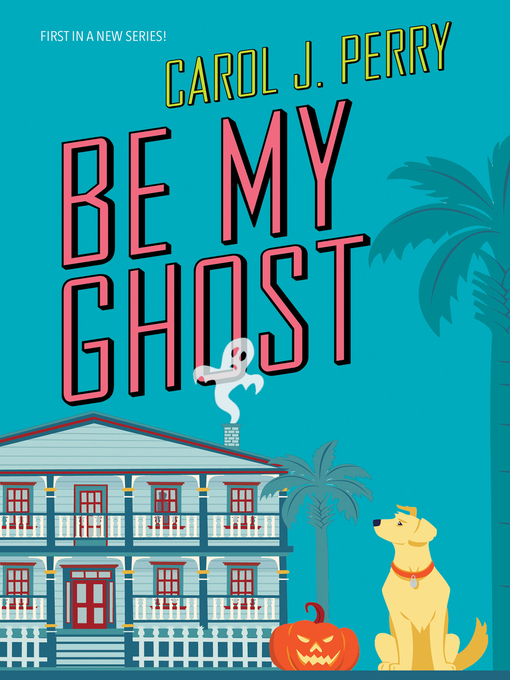 Title details for Be My Ghost by Carol J. Perry - Wait list