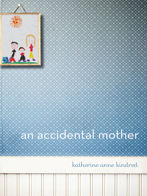 Title details for An Accidental Mother by Katherine  Anne Kindred - Available
