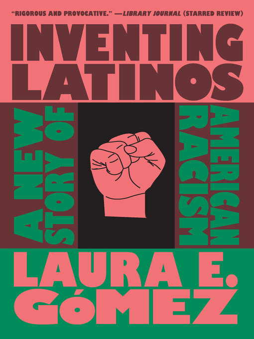 Title details for Inventing Latinos by Laura E. Gómez - Available