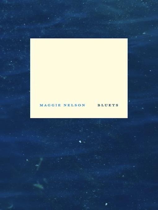Title details for Bluets by Maggie Nelson - Wait list