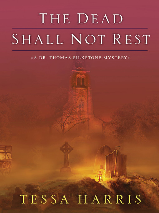 Title details for The Dead Shall Not Rest by Tessa Harris - Available