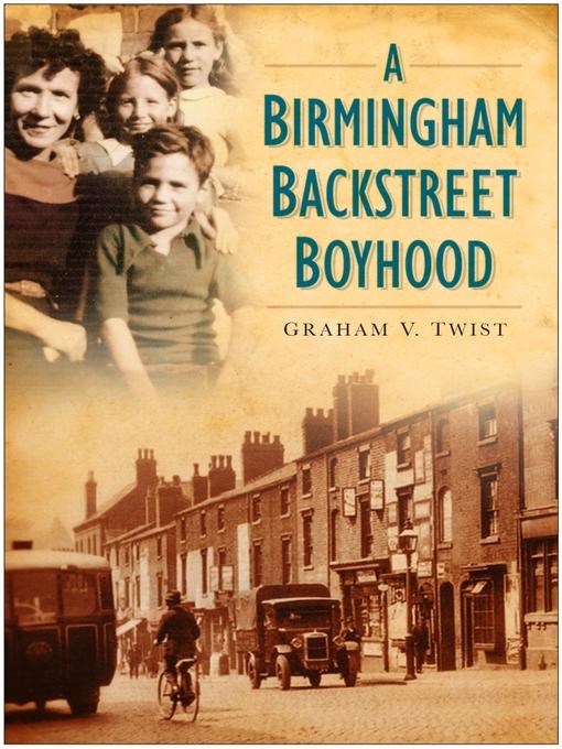 Title details for A Birmingham Backstreet Boyhood by Graham V. Twist - Available