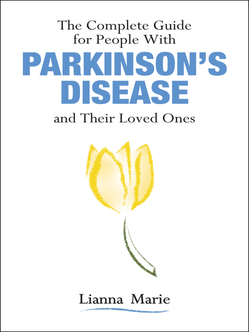 Title details for The Complete Guide for People With Parkinson's Disease and Their Loved Ones by Lianna Marie - Available