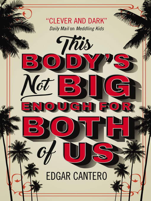 Title details for This Body's Not Big Enough for Both of Us by Edgar Cantero - Available