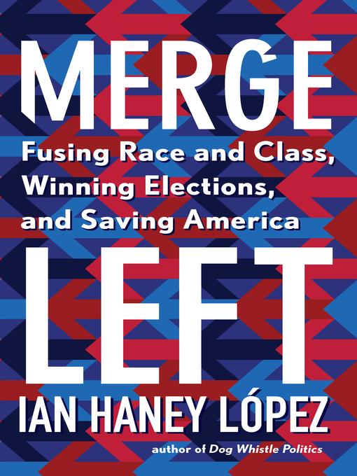Title details for Merge Left by Ian Haney López - Wait list