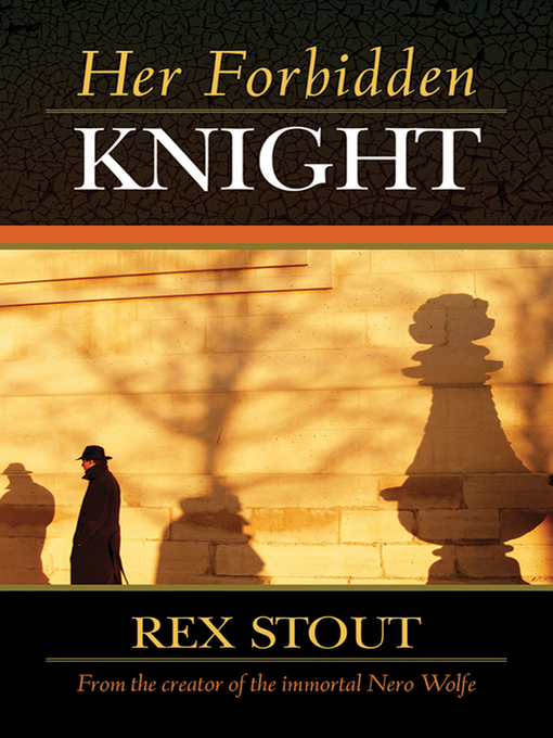 Title details for Her Forbidden Knight by Rex Stout - Wait list