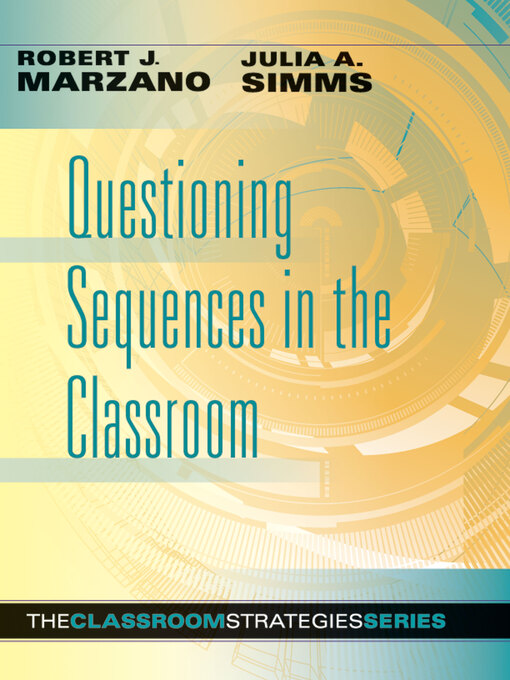Title details for Questioning Sequences in the Classroom by Robert J. Marzano - Wait list