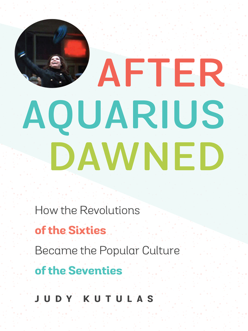 Title details for After Aquarius Dawned by Judy Kutulas - Available