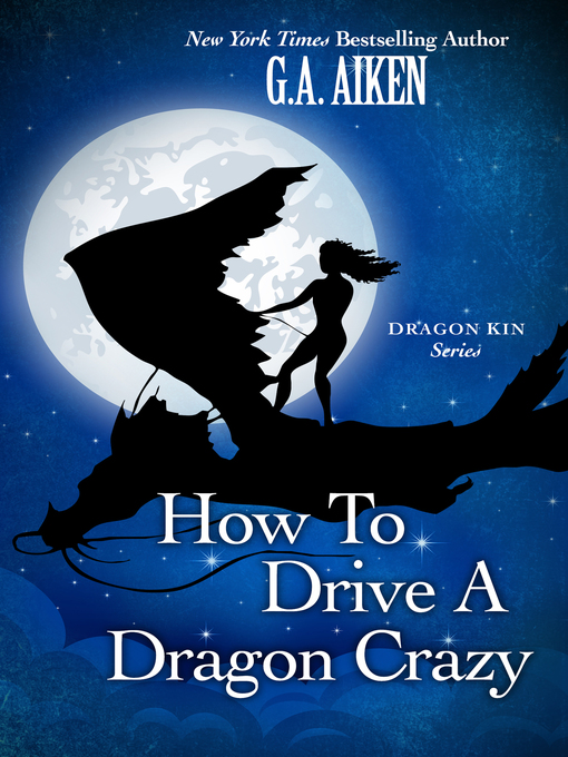 Title details for How to Drive a Dragon Crazy by G.A. Aiken - Wait list