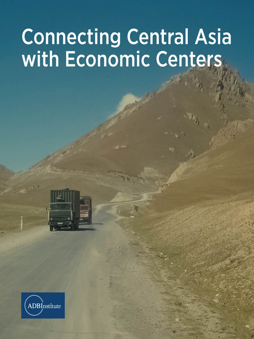 Title details for Connecting Central Asia with Economic Centers by ADBI - Available