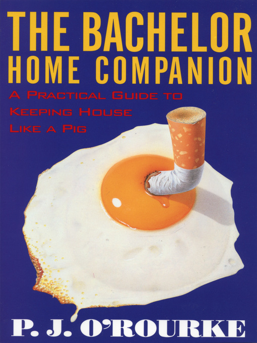 Title details for The Bachelor Home Companion by P.  J. O'Rourke - Available