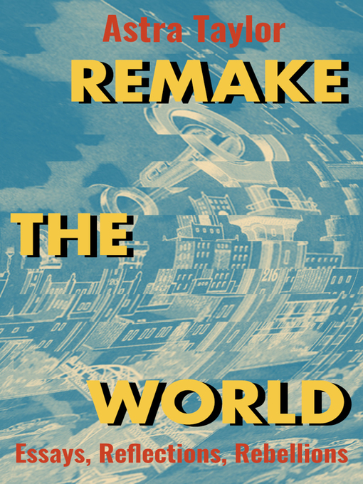 Title details for Remake the World by Astra Taylor - Available