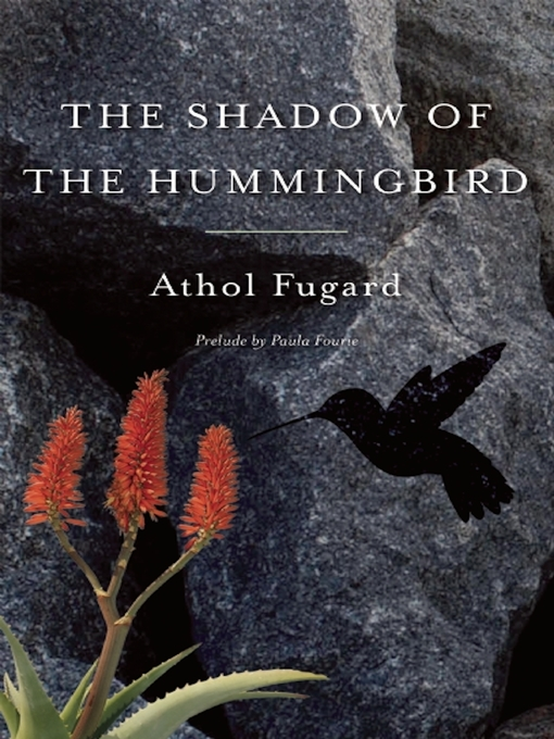 Title details for The Shadow of the Hummingbird by Athol Fugard - Available