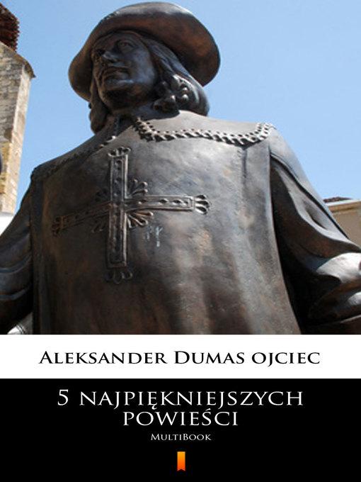 Title details for 5 najpiękniejszych powieści by Aleksander Dumas ojciec - Available