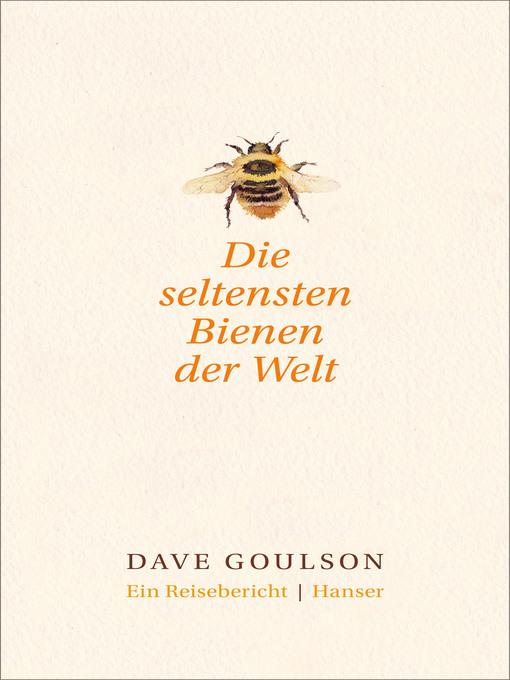 Title details for Die seltensten Bienen der Welt. by Dave Goulson - Available