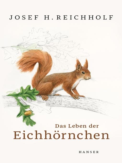 Title details for Das Leben der Eichhörnchen by Josef H. Reichholf - Available