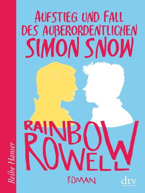 Title details for Aufstieg und Fall des außerordentlichen Simon Snow Roman by Rainbow Rowell - Available