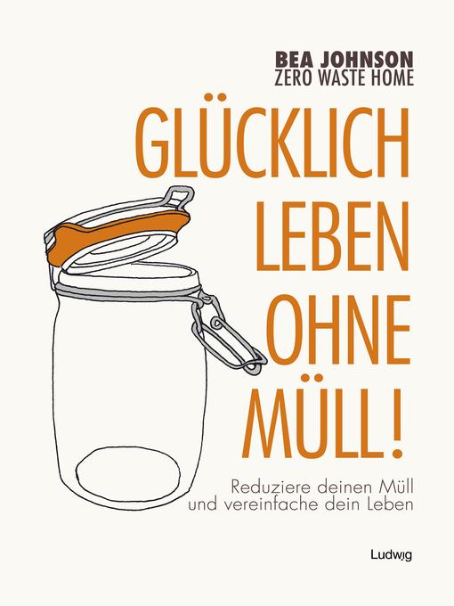 Title details for Zero Waste Home -Glücklich leben ohne Müll! by Anne-Mirjam Kirsch - Available