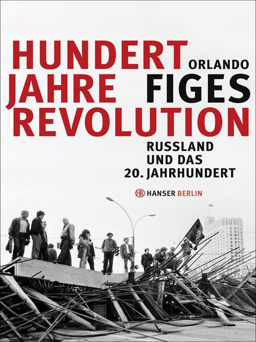 Title details for Hundert Jahre Revolution by Orlando Figes - Wait list