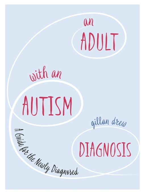 Title details for An Adult with an Autism Diagnosis by Gillan Drew - Available