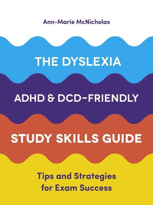 Title details for The Dyslexia, ADHD, and DCD-Friendly Study Skills Guide by Ann-Marie McNicholas - Wait list