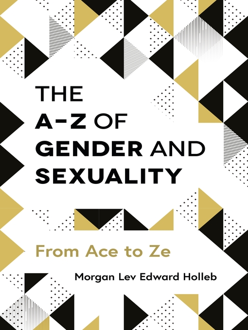 Title details for The A-Z of Gender and Sexuality by Morgan Lev Edward Holleb - Available