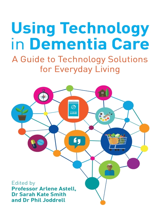 Title details for Using Technology in Dementia Care by Arlene Astell - Wait list