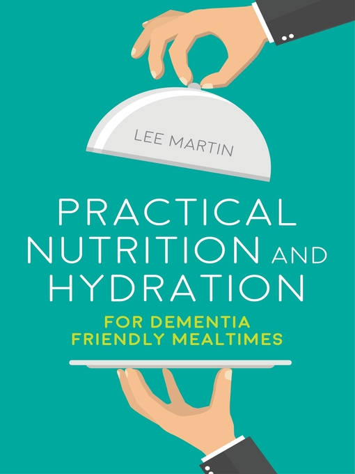 Title details for Practical Nutrition and Hydration for Dementia-Friendly Mealtimes by Lee Martin - Available