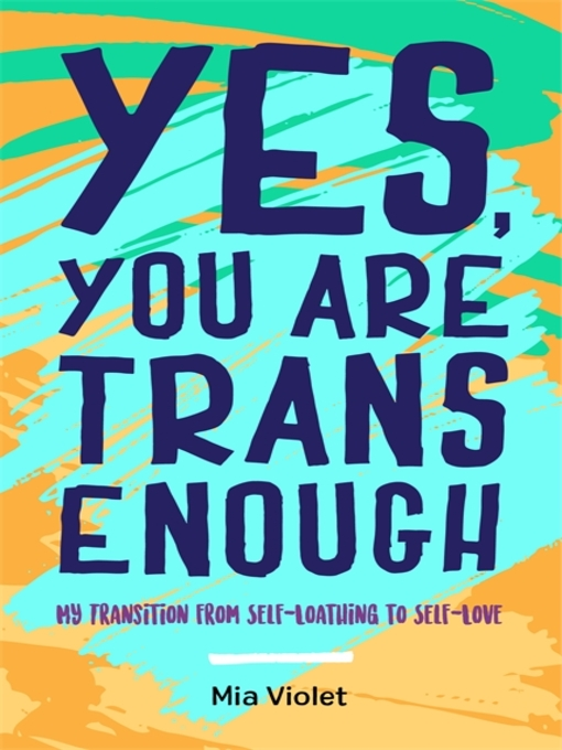 Title details for Yes, You Are Trans Enough by Mia Violet - Available