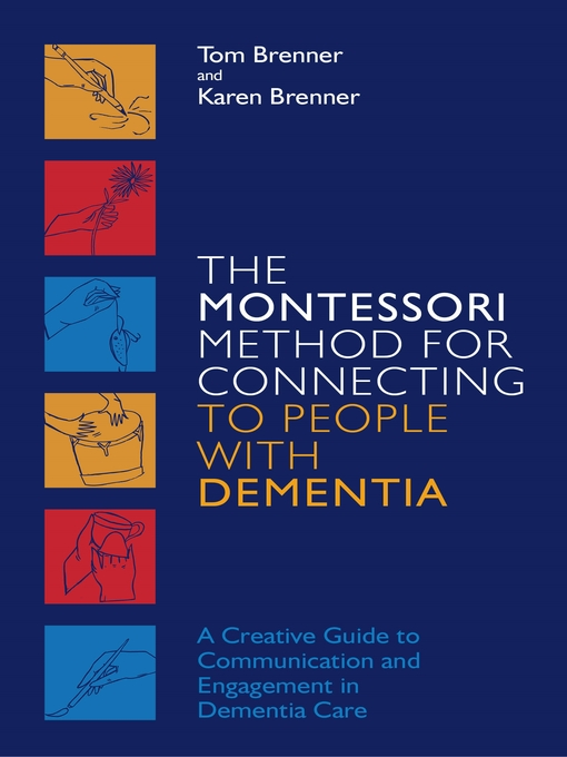 Title details for The Montessori Method for Connecting to People with Dementia by Tom Brenner - Available