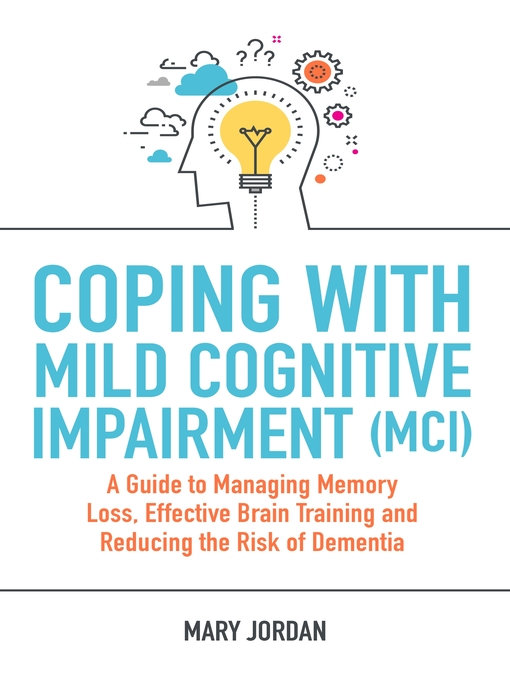 Title details for Coping with Mild Cognitive Impairment (MCI) by Mary Jordan - Available