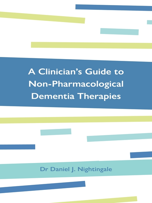 Title details for A Clinician's Guide to Non-Pharmacological Dementia Therapies by Dr Daniel Nightingale - Available