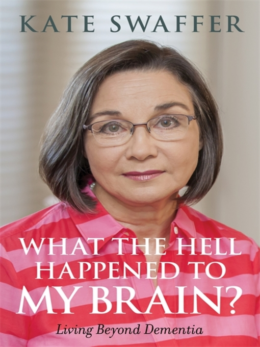 Title details for What the hell happened to my brain? by Kate Swaffer - Wait list