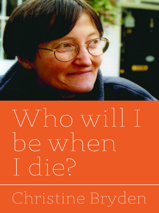 Title details for Who will I be when I die? by Christine Bryden - Available