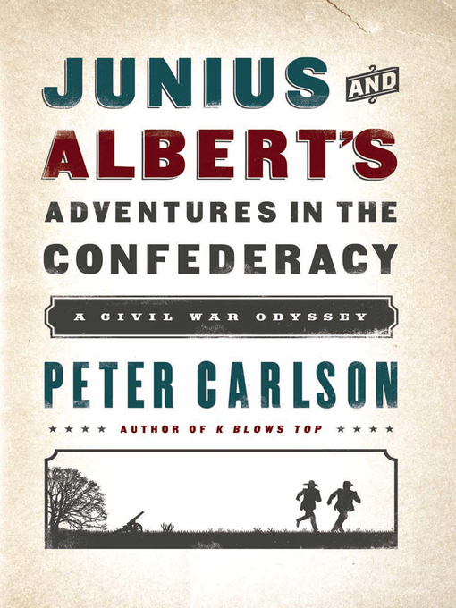 Title details for Junius and Albert's Adventures in the Confederacy by Peter Carlson - Available