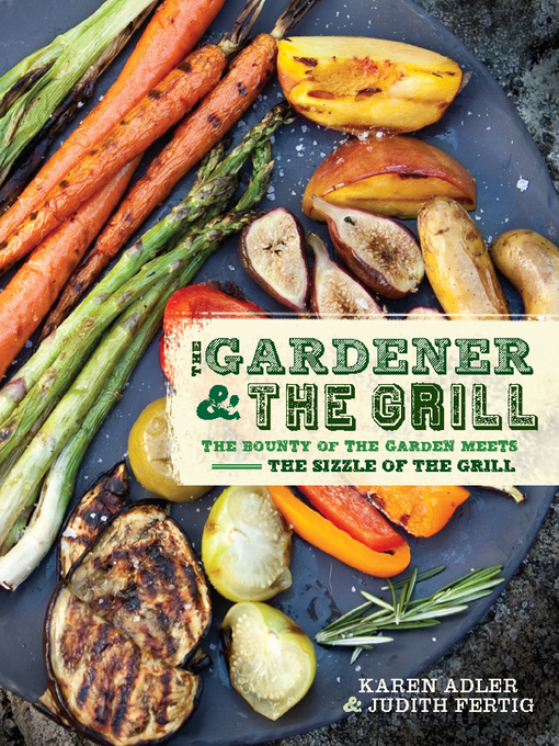 Title details for The Gardener & the Grill by Karen Adler - Available