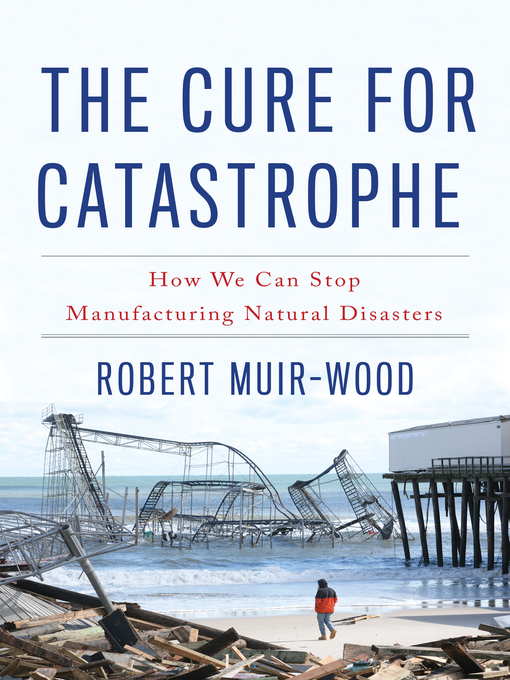 Title details for The Cure for Catastrophe by Robert Muir-Wood - Available