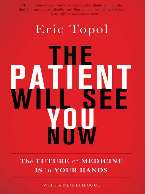 Title details for The Patient Will See You Now by Eric Topol - Available