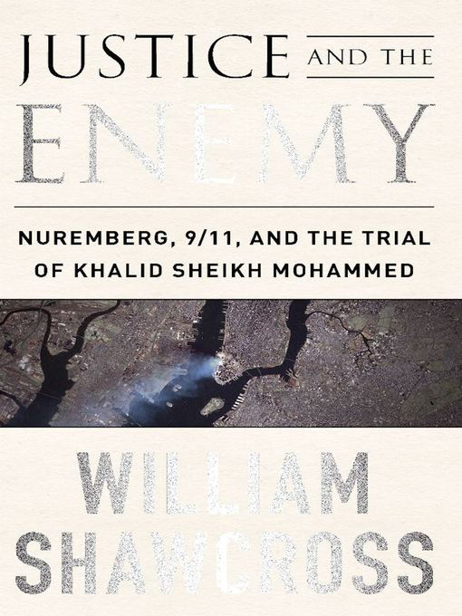 Title details for Justice and the Enemy by William Shawcross - Available