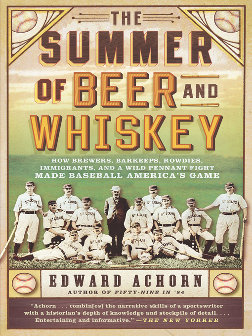 Title details for The Summer of Beer and Whiskey by Edward Achorn - Available