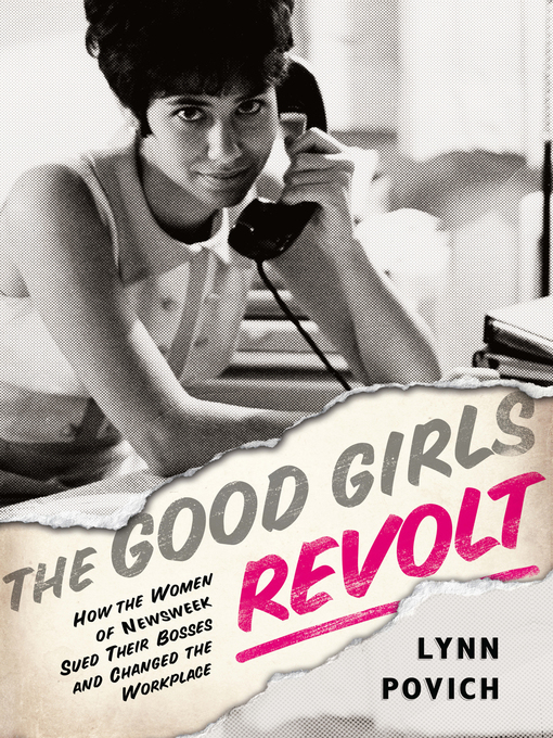 Title details for The Good Girls Revolt by Lynn Povich - Wait list