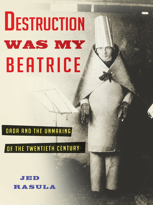 Title details for Destruction Was My Beatrice by Jed Rasula - Available