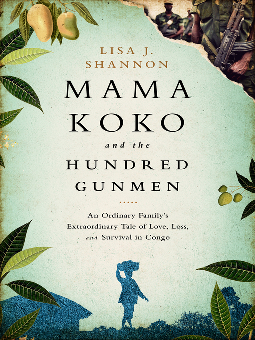 Title details for Mama Koko and the Hundred Gunmen by Lisa J Shannon - Available