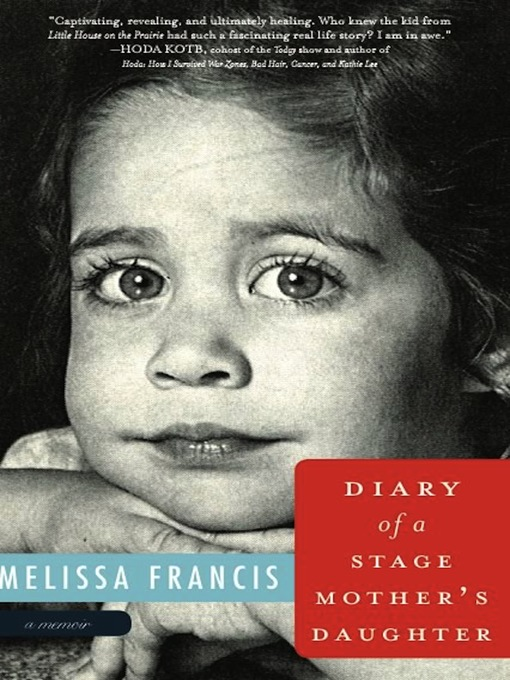 Title details for Diary of a Stage Mother's Daughter by Melissa Francis - Available